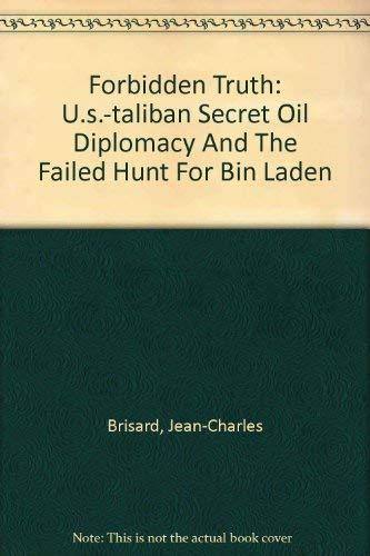 9780756776619: Forbidden Truth: U.s.-taliban Secret Oil Diplomacy And The Failed Hunt For Bin Laden