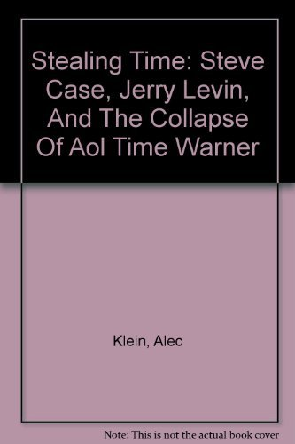 9780756776763: Stealing Time: Steve Case, Jerry Levin, And The Collapse Of Aol Time Warner