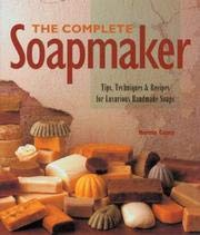 9780756776794: Complete Soapmaker: Tips, Techniques And Recipes For Luxurious Handmade Soaps