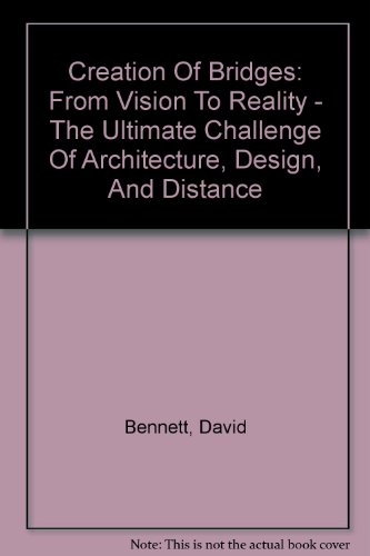 9780756776893: Creation Of Bridges: From Vision To Reality - The Ultimate Challenge Of Architecture, Design, And Distance