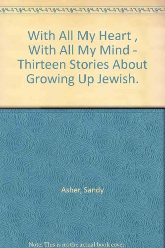 With All My Heart, With All My Mind: Thirteen Stories About Growing Up Jewish: Sandy Asher