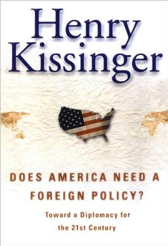 9780756776947: Does America Need A Foreign Policy?: Toward A Diplomacy For The 21st Century