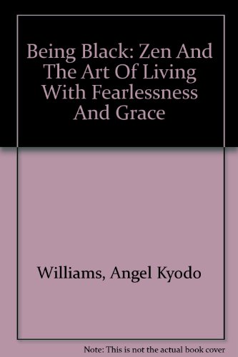 9780756777388: Being Black: Zen And The Art Of Living With Fearlessness And Grace