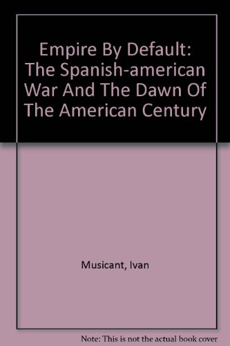 9780756777708: Empire By Default: The Spanish-american War And The Dawn Of The American Century