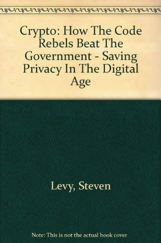 9780756777883: Crypto: How The Code Rebels Beat The Government - Saving Privacy In The Digital Age