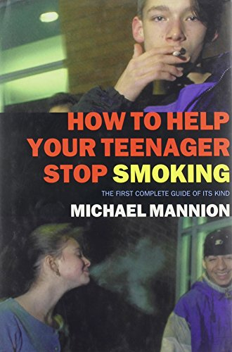 9780756778040: How To Help Your Teenager Stop Smoking: The First Complete Guide Of Its Kind