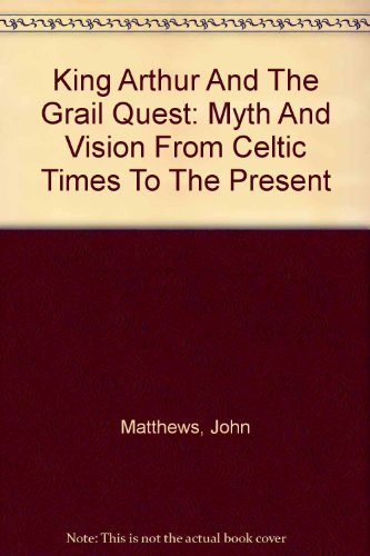 9780756778095: King Arthur And The Grail Quest: Myth And Vision From Celtic Times To The Present