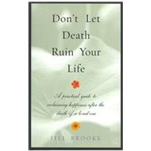 9780756778330: Don't Let Death Ruin Your Life: A Practical Guide To Reclaiming Happiness After The Death Of A Loved One
