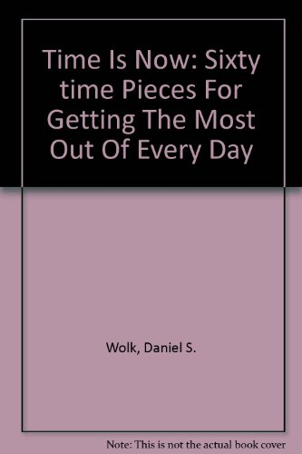 "9780756779092: Time Is Now: Sixty ""time Pieces"" For Getting The Most Out Of Every Day"
