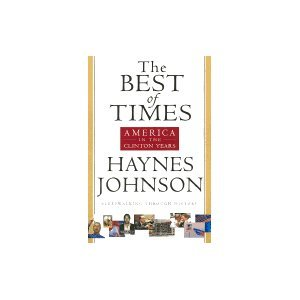 Best Of Times: America In The Clinton Years (075677912X) by Haynes Johnson