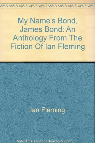 9780756779269: My Name's Bond, James Bond: An Anthology From The Fiction Of Ian Fleming