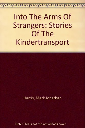 9780756779658: Into The Arms Of Strangers: Stories Of The Kindertransport