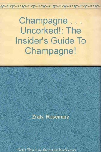 9780756779849: Champagne . . . Uncorked!: The Insider's Guide To Champagne!