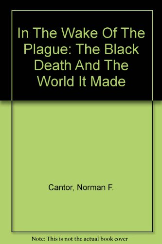 9780756780142: In The Wake Of The Plague: The Black Death And The World It Made