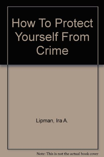 9780756780197: How To Protect Yourself From Crime