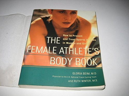 9780756780371: Female Athlete's Body Book: How to Prevent And Treat Sports Injuries in Women And Girls