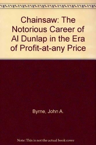 9780756780456: Chainsaw: The Notorious Career of Al Dunlap in the Era of Profit-at-any Price
