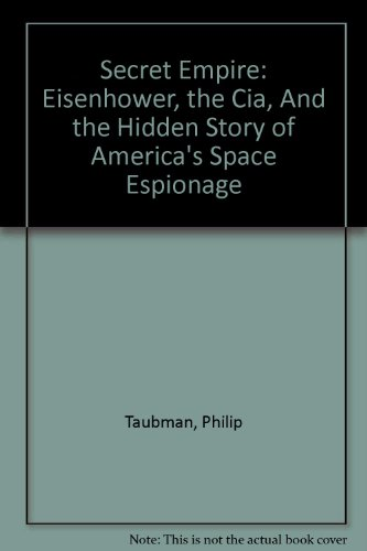 9780756780579: Secret Empire: Eisenhower, the Cia, And the Hidden Story of America's Space Espionage