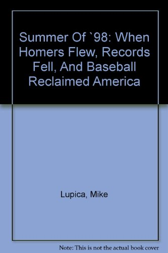 9780756780890: Summer Of '98: When Homers Flew, Records Fell, And Baseball Reclaimed America