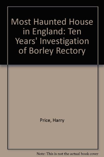 9780756780951: Most Haunted House in England: Ten Years' Investigation of Borley Rectory