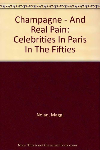 9780756781705: Champagne - And Real Pain: Celebrities In Paris In The Fifties