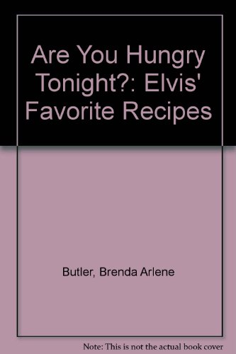 9780756781804: Are You Hungry Tonight?: Elvis' Favorite Recipes