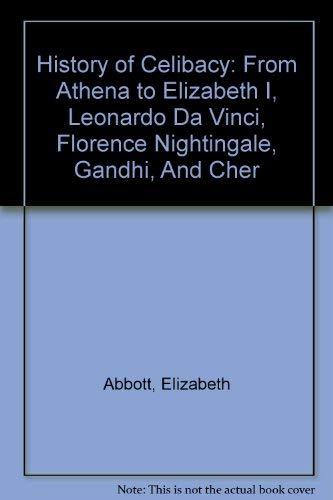 9780756781897: History of Celibacy: From Athena to Elizabeth I, Leonardo Da Vinci, Florence Nightingale, Gandhi, And Cher