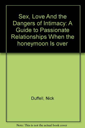 """9780756783112: Sex, Love And the Dangers of Intimacy: A Guide to Passionate Relationships When the """"honeymoon"""" Is over"""