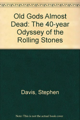 9780756783136: Old Gods Almost Dead: The 40-year Odyssey of the Rolling Stones