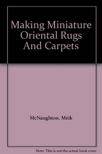 9780756783358: Making Miniature Oriental Rugs And Carpets