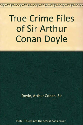 9780756783679: True Crime Files of Sir Arthur Conan Doyle