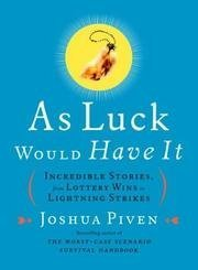 9780756783730: As Luck Would Have It: Incredible Stories from Lottery Wins to Lightning Strikes
