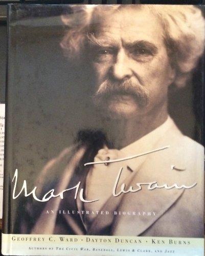 Mark Twain: An Illustrated Biography (0756783801) by Ward, Geoffrey C.; Duncan, Dayton; Burns, Ken