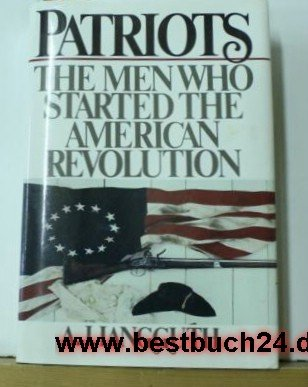 9780756784294: Patriots: The Men Who Started the American Revolution