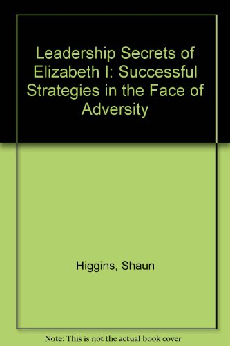 9780756784829: Leadership Secrets of Elizabeth I: Successful Strategies in the Face of Adversity