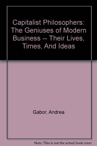 9780756784881: Capitalist Philosophers: The Geniuses of Modern Business -- Their Lives, Times, And Ideas