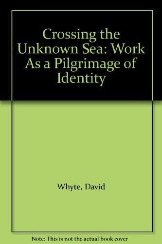9780756785000: Crossing the Unknown Sea: Work As a Pilgrimage of Identity