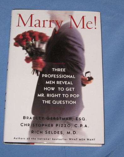 9780756785086: Marry Me!: Three Professional Men Reveal How to Get Mr. Right to Pop the Question