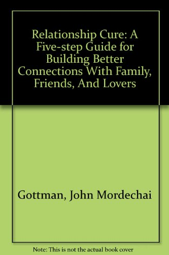 9780756785093: Relationship Cure: A Five-step Guide for Building Better Connections With Family, Friends, And Lovers