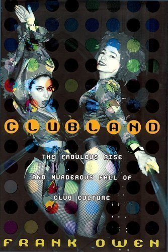 9780756785116: Clubland: The Fabulous Rise And Murderous Fall of Club Culture
