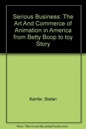 "9780756785154: Serious Business: The Art And Commerce of Animation in America from Betty Boop to ""toy Story"""