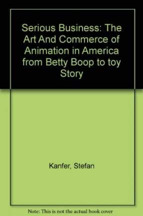 "Serious Business: The Art And Commerce of Animation in America from Betty Boop to ""toy Story"" (0756785154) by Chuck Jones; Stefan Kanfer"