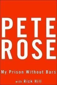 My Prison Without Bars: Pete Rose; Rick Hill