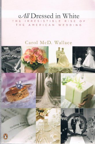 9780756786465: All Dressed in White: The Irresistible Rise of the American Wedding