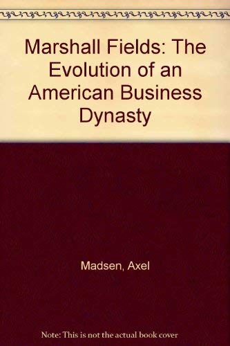 9780756786991: Marshall Fields: The Evolution of an American Business Dynasty