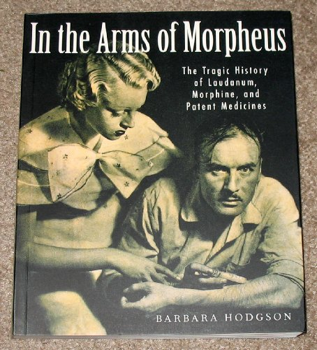9780756787394: In the Arms of Morpheus: The Tragic History of Laudanum, Morphine, And Patent Medicines