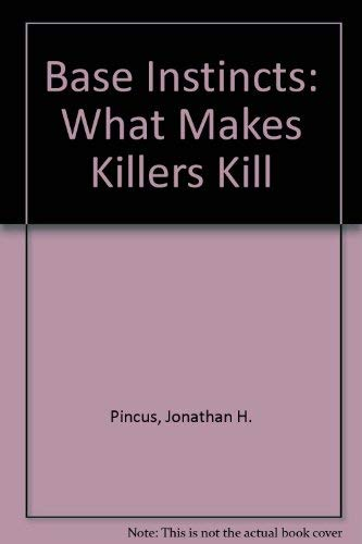 9780756787950: Base Instincts: What Makes Killers Kill