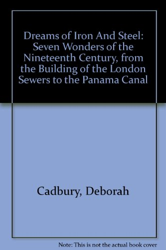 9780756788049: Dreams of Iron And Steel: Seven Wonders of the Nineteenth Century, from the Building of the London Sewers to the Panama Canal