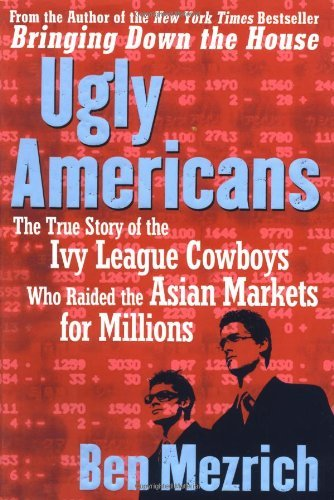 9780756788056: Ugly Americans: The True Story of the Ivy League Cowboys Who Raided the Asian Markets for Millions