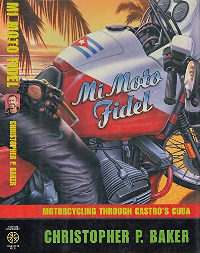 9780756788162: Mi Moto Fidel: Motorcycling Through Castro's Cuba